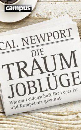 Cal Newport: Die Traumjoblüge. Campus Verlag, 245 Seiten, 19,90 Euro.