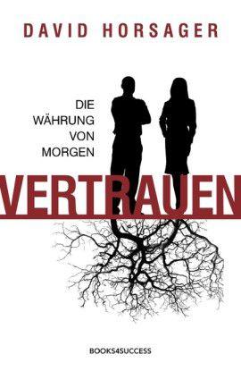 David Horsager: Vertrauen. Die Währung von morgen. Books4Success 2013, 370 Seiten, 24,90 Euro.