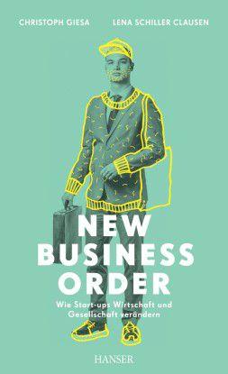 Christoph Giesa, Lena Schiller Clausen: New Business Order, Hanser Verlag, 316 Seiten, 19,90 Euro.