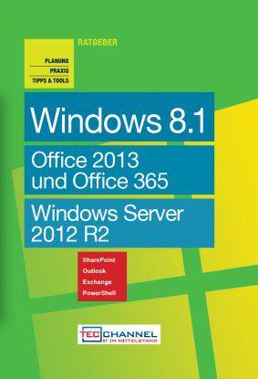 Ratgeber - Windows 8.1, Office 2013 und 365 sowie Windows Server 2012 R2: Über 300 Seiten Fachwissen für die Praxis.