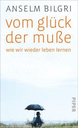 Anselm Bilgri: Vom Glück der Muße. Wie wir wieder leben lernen. 288 Seiten, Piper Verlag, München, 2014, 19,99 Euro.