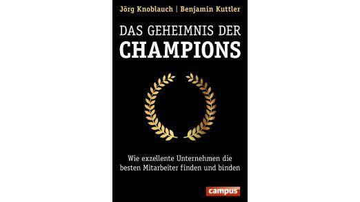 """""""Das Geheimnis der Champions: Wie exzellente Unternehmen die besten Mitarbeiter finden und binden"""" von Jörg Knoblauch und Benjamin Kuttler. Campus Verlag, 280 Seiten, ISBN: 978-3593505367, 34 Euro."""