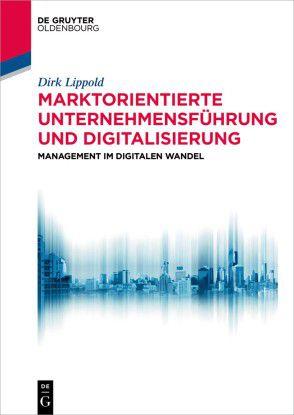 Marktorientierte Unternehmensführung und Digitalisierung - von Dirk Lippold