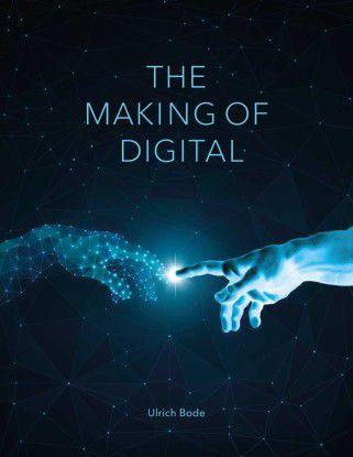 Ulrich Bode: The Making of Digital (deutsche Ausgabe), 280 Seiten, Trochos Verlag 2018, als Buch 29,80 Euro, als E-Book 19,99 Euro (Homepage: http://themakingof.digital).