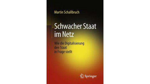 Martin Schallbruch: Schwacher Staat im Netz. Wie die Digitalisierung den Staat in Frage stellt. 19,99 Euro (gebunden), 14,99 Euro (eBook), Verlag: Springer. ISBN 978-3-658-19947-0