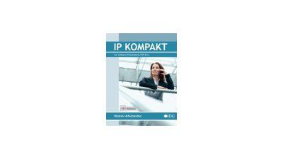 IP Kompakt: Moderne Arbeitswelten - ICT, Unified Communications, VoIP & Co.