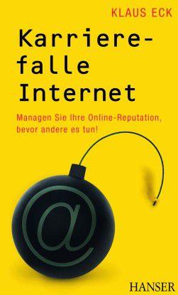 """Rezepte gegen Online-Diffamierungen fasst Klaus Eck in seinem Buch """"Karrierefalle Internet"""" (Hanser, 19,90 Euro) zusammen."""