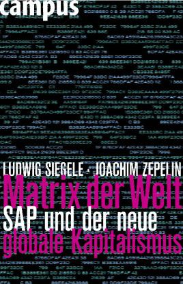 """Ludwig Siegele und Joachim Zepelin """"Matrix der Welt. SAP und der neue globale Kapitalismus"""", Campus, Frankfurt am Main 2009, 288 Seiten; 24,90 Euro"""