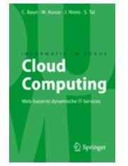 Cloud Computing Web-basierte dynamische IT-Services Baun, C., Kunze, M., Nimis, J., Tai, S. Springer 2009, 140 Seiten; 14,95 Euro Erscheinungstermin: 29. September, 2009.