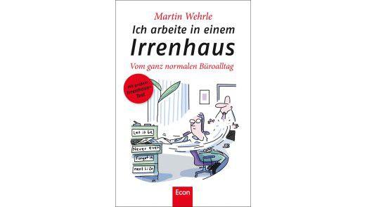 """Martin Wehrles Buch """"Ich arbeite in einem Irrenhaus"""" (14,99 Euro) ist bei Econ erschienen."""