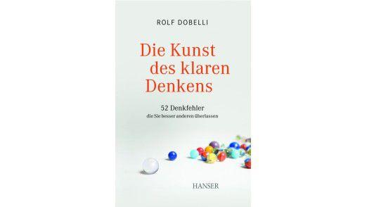 """Das Buch """"Die Kunst des klaren Denkens"""" ist im Hanser Verlag erschienen. Preis: 14,90 Euro."""