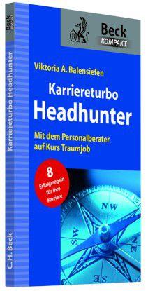 """""""Karriereturbo Headhunter - Mit dem Personalberater auf Kurs Traumjob"""", Viktoria A. Balensiefen, München 2013."""