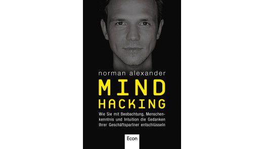 Norman Alexander, Mind Hacking. Econ Verlag 2013, 203 Seiten, € 18,00, ISBN 3430201497.
