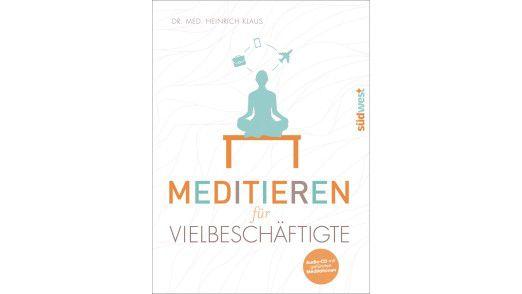 """Das Buch """"Meditieren für Vielbeschäftigte"""" ist im Südwest Verlag erschienen. Preis: 16,99 Euro."""