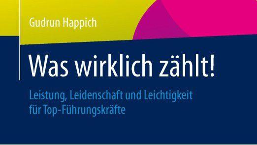 """Gudrun Happich, """"Was wirklich zählt"""", Springer Gabler 2014, 220 Seiten."""