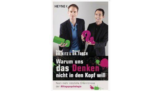 """Das Buch """"Dr. Kitz, Dr. Tusch: Warum uns das Denken nicht in den Kopf will,"""" ist im Heyne Verlag erschienen."""