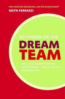 Keith Ferrazzi: So finden Sie Ihr Dream Team. Weg vom krampfhaften Networking - hin zu echten Beziehungen. Börsenmedien 2010, 483 Seiten, 29,90 Euro.