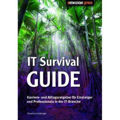 IT Survival Guide: Karriere- und Alltags-Ratgeber für Einsteiger und Professionals in der IT-Branche.