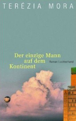 Der einzige Mann auf dem Kontinent, Therézia Mora, Roman Luchterhand Literaturverlag, München 2009, 379 Seiten; 21,95 Euro