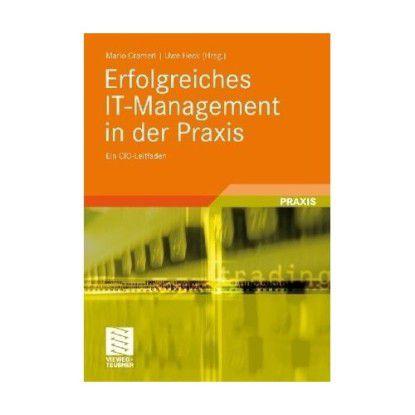 Mario Crameri, Uwe Heck (Hrsg.): Erfolgreiches IT-Management in der Praxis, Verlag Vieweg + Teubner, Wiesbaden 2010; 49,90 €