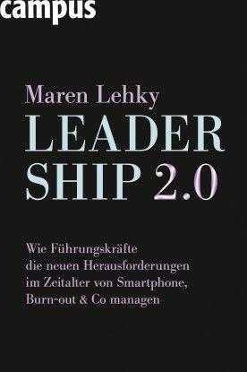 Maren Lehky: Leadership 2.0, Campus Verlag, 232 Seiten, 24,99 Euro.