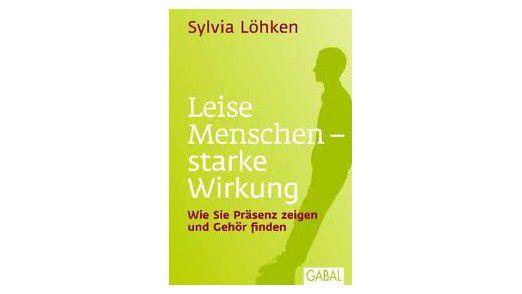 """""""Leise Menschen - starke Wirkung: Wie Sie Präsenz zeigen und Gehör finden"""" von Sylvia Löhken."""