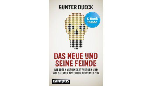 Gunter Dueck: Das Neue und seine Feinde. Wie Ideen verhindert werden und wie sie sich trotzdem durchsetzen, Campus Verlag, 282 Seiten, 24,99 Euro.