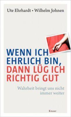 Ute Ehrhardt, Wilhelm Johnen: Wenn ich ehrlich bin, dann lüg ich richtig gut. München (Knaur Verlag) 2013, 304 Seiten, 14,99 Euro.