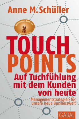 Touchpoints - Auf Tuchfühlung mit dem Kunden von heute Managementstrategien für unsere neue Businesswelt.