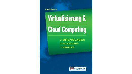 Über 350 Seiten Fachwissen für die Praxis: Der TecChannel-Ratgeber für Virtualisierung & Cloud Computing.