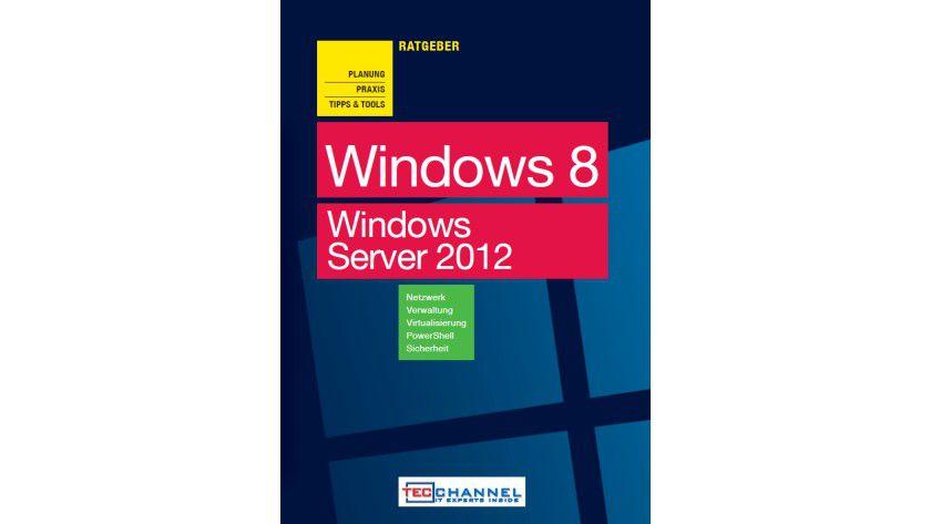 Ratgeber - Windows 8 und Windows Server 2012: Über 350 Seiten Fachwissen für die Praxis.