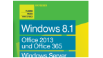 SharePoint, Outlook, Exchange, PowerShell: Windows 8.1, Office 2013 und Windows Server 2012 R2 - der Praxisratgeber