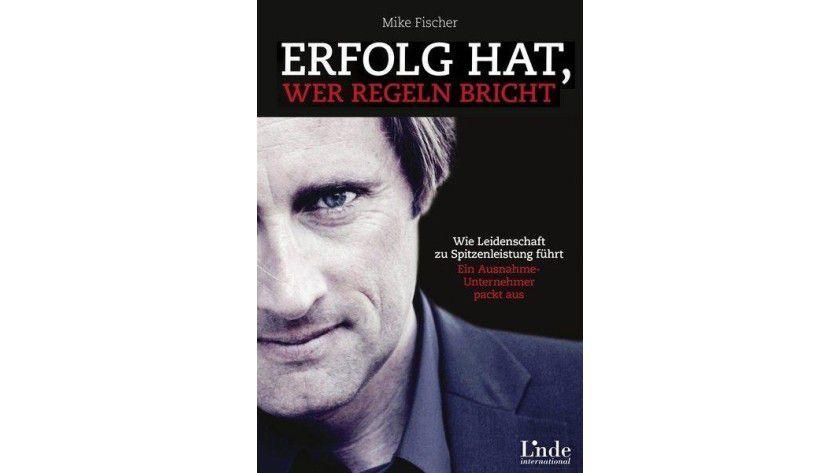 """Mike Fischer: """"Erfolg hat, wer Regeln bricht""""; Linde 2014, ISBN: 3709305500"""