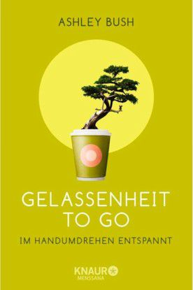 "Ashley Bush: ""Gelassenheit to go"", Knaur 2014,"