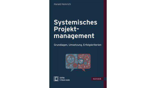Harald Heinrich: Systemisches Projektmanagement, Carl Hanser Verlag, 290 Seiten, 49,99 Euro.