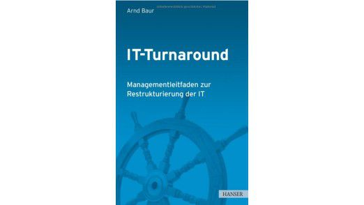 IT-Turnaround: Managementleitfaden zur Restrukturierung der IT