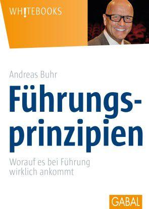 """Der Praxisratgeber """"Führungsprinzipien - worauf es bei Führung wirklich ankommt"""" von Andreas Buhr (GABAL Verlag, 19,90 €)"""