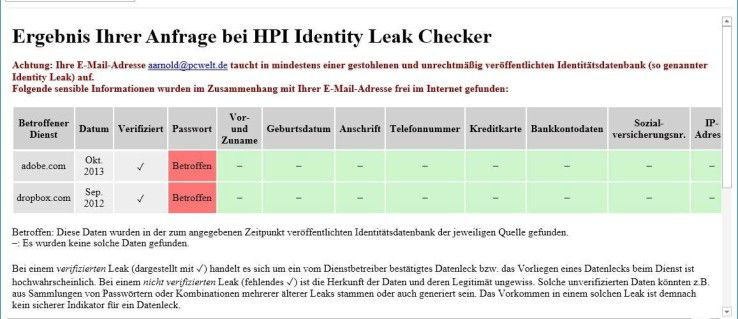 Beim HPI Identity Leak Checker geben Sie Ihre Mailadresse ein und erfahren anschließend per Mail, welchen Diensten diese Mailadresse bereits gestohlen wurde. Die Passwörter hierzu sollten Sie dann dringend ändern.