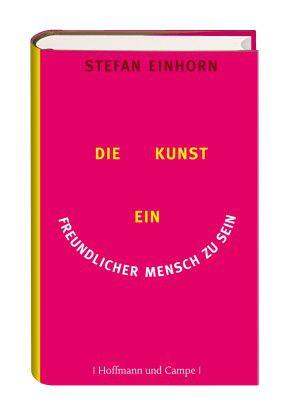 Stefan Einhorn: Die Kunst ein freundlicher Mensch zu sein, Verlag Hoffmann und Campe, 237 Seiten, 14,95 Euro.