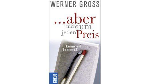 """""""... aber nicht um jeden Preis: Karriere und Lebensglück"""" von Werner Gross ist im Kreuz Verlag erschienen, Freiburg 2010, 220 Seiten, 17,95 Euro."""