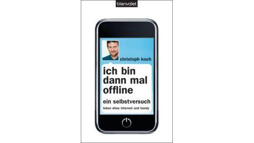 """""""Ich bin dann mal offline: Ein Selbstversuch. Leben ohne Internet und Handy"""" von Christoph Koch, Blanvalet Verlag, Juli 2010, 272 Seiten, 12,95 Euro."""