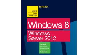 Virtualisierung, Netzwerk, Sicherheit, PowerShell: Ratgeber: Windows 8 und Windows Server 2012