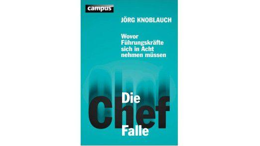 """Jörg Knoblauch: """"Die Chef-Falle"""". Campus Verlag 2013, 212, Seiten, 29,99 Euro."""