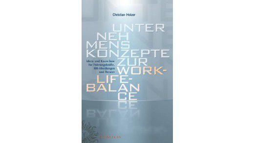 """Das Buch """"Unternehmenskonzepte zur Work-Life-Balance: Ideen und Know-how für Führungskräfte, HR-Abteilungen und Berater"""" ist bei Publicis Publishing erschienen. Preis: 34,90 Euro."""